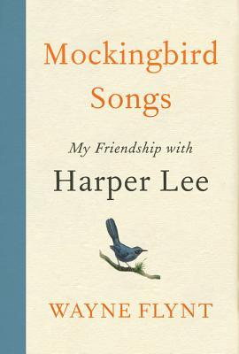 Mockingbird Songs: My Friendship with Harper Lee