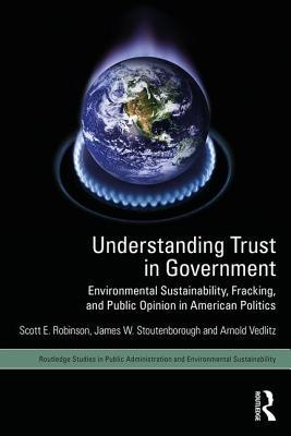 Understanding Trust in Government: Environmental Sustainability, Fracking, and Public Opinion in American Politics
