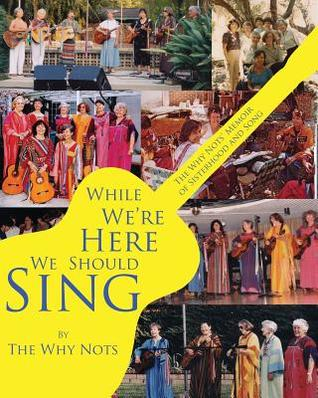 While We're Here We Should Sing: The Why Nots' Memoir of Sisterhood and Song