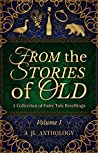 From the Stories of Old: A Collection of Fairy Tale Retellings (JL Anthology, Volume 1)
