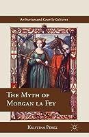 The Myth of Morgan La Fey