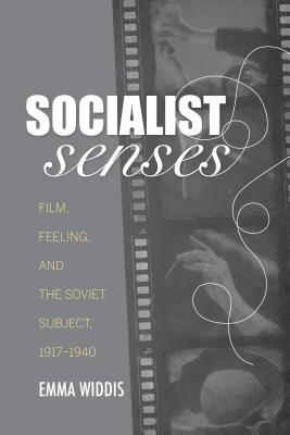 Socialist Senses Film, Feeling, and the Soviet Subject, 1917-1940