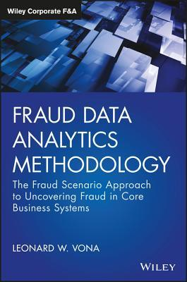 Fraud Data Analytics Methodology The Fraud Scenario Approach to Uncovering Fraud in Core Business Systems