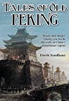 Tales of Old Peking: Inside the Walls of China's Tumultuous Capital: 1