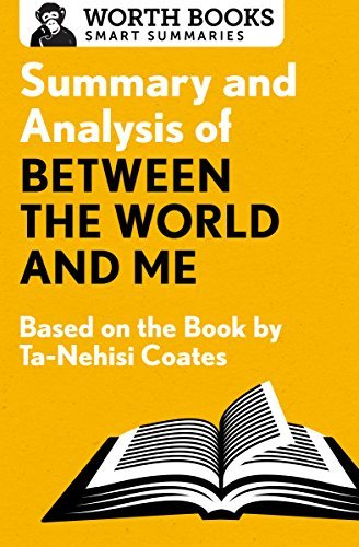 Summary and Analysis of Between the World and Me: Based on the Book by Ta-Nehisi Coates