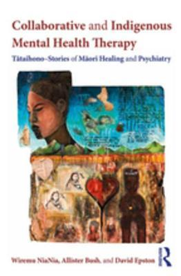 Collaborative and Indigenous Mental Health Therapy: Tātaihono - Stories of Māori Healing and Psychiatry