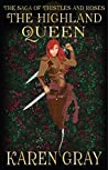 The Highland Queen: The Saga of Thistles and Roses (The Warrior Queen Book 4)