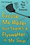 Excuse Me Waiter, But There's a Flyswatter in My Soup: The Book for Everyone