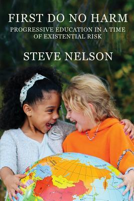First, Do No Harm: Progressive Education in a Time of Existential Risk