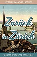 Learn German With Stories: Zur�ck in Z�rich - 10 Short Stories For Beginners