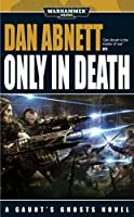 Only in Death (Gaunt's Ghosts Book 12)