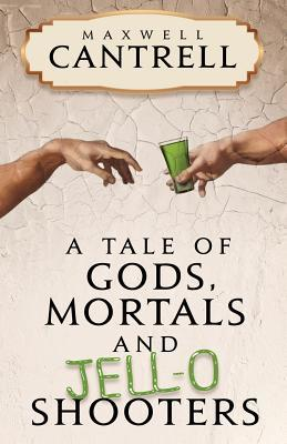A Tale of Gods, Mortals, and Jell-O Shooters