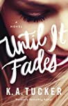 Until It Fades by K.A. Tucker