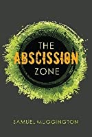 The Abscission Zone (Unintentional Cruelty, #1)