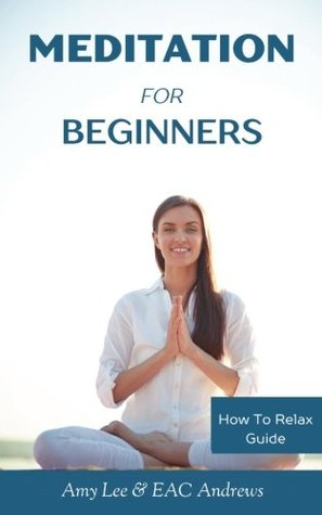 Meditation for Beginners: 5 Simple and Effective Techniques to Calm Your Mind, Gain Focus, Inner Peace and Happiness