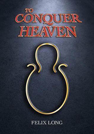 To Conquer Heaven by Felix Long