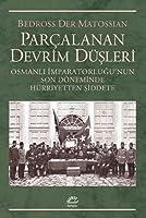 Parçalanan Devrim Düşleri: Osmanlı İmparatorluğu'nun Son Döneminde Hürriyetten Şiddete