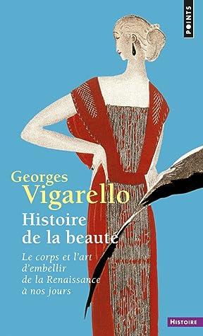 f70a11d4a تاريخ الجمال: الجسد وفن التزيين من عصر النهضة الأوروبية إلى أيامنا by  Georges Vigarello