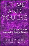 Hit Me and You Die by George Wilder Jr.
