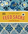 Feed Sacks: The Colourful History of a Frugal Fabric (UPPERCASE ENCYCLOPEDIA OF INSPIRATION #1)