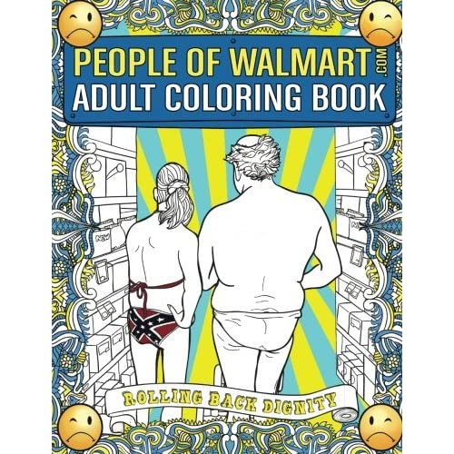 People Of Walmart.com Adult Coloring Book: Rolling Back Dignity By Andrew  Kipple