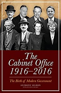 The Cabinet Office, 1916–2018: The Birth of Modern Government