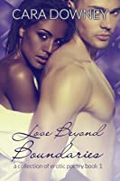 Love Beyond Boundaries: A Collection of Erotic Poetry (Love Beyond Boundaries #1)