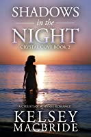 Shadows in the Night: A Christian Suspense Romance Novel (The Crystal Cove Series #2)