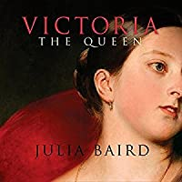 Victoria the Queen: The Woman Who Shaped the Modern World