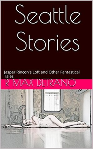 Seattle Stories: Jasper Rincon's Loft and Other Fantastical Tales