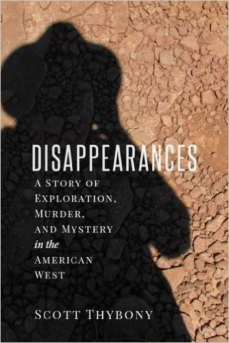 The Disappearances A Story of Exploration, Murder, and Mystery in the American West