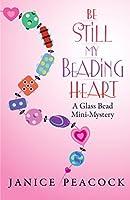 Be Still My Beading Heart: A Glass Bead Mini-Mystery (Glass Bead Mystery)