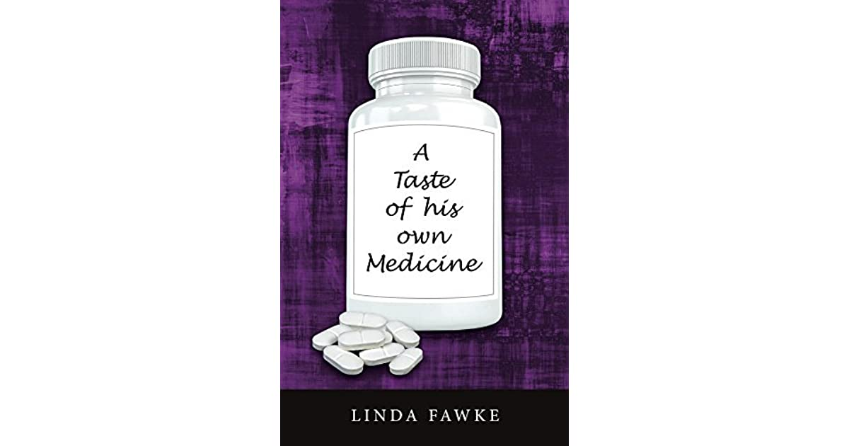 A Taste Of Your Own Medicine Quotes: A Taste Of His Own Medicine By Linda Fawke
