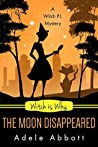 Witch Is Why The Moon Disappeared (A Witch P.I. Mystery #17)