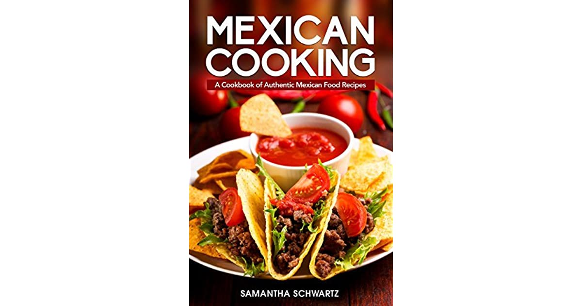 Mexican cooking a cookbook of authentic mexican food recipes by mexican cooking a cookbook of authentic mexican food recipes by samantha schwartz forumfinder Images