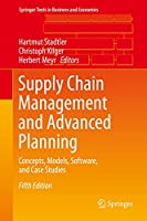 Supply Chain Management and Advanced Planning: Concepts, Models, Software, and Case Studies (Springer Texts in Business and Economics)