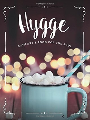 Hygge: Comfort & Food For The Soul: A cosy collection of comfort food, drinks & lifestyle recipes for you, your friends & family to enjoy