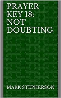 Prayer Key 18: Not Doubting