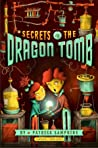 Secrets of the Dragon Tomb (Secrets of the Dragon Tomb, #1)