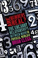 Are Numbers Real?: The Uncanny Relationships Between Maths and the Physical World