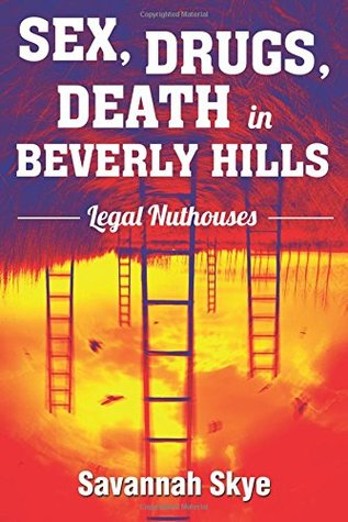 Sex, Drugs, Death in Beverly Hills: Legal Nuthouses