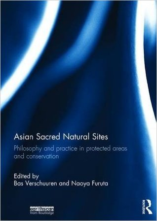 Asian Sacred Natural Sites: Philosophy and Practice in Protected Areas and Conservation