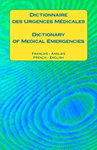 Dictionnaire des Urgences Medicales / Dictionary of Medical Emergencies: Francais - Anglais French - English