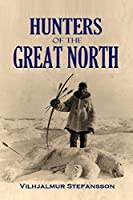 Hunters of the Great North (1922) (Interactive Table of Contents)