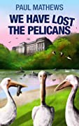 We Have Lost The Pelicans