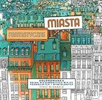 Fantastyczne Miasta Kolorowanka Pelna Niesamowitych Miejsc Prawdziwych I Wymyslonych