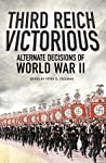 Third Reich Victorious: Alternative Decisions of World War II