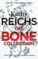 The Bone Collection: Four Novellas (Temperance Brennan #0.5, #15.5, #16.5, & #17.5)