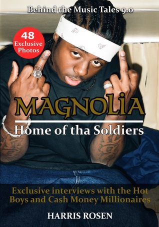 Magnolia: Home of Tha Soldiers: Exclusive Interviews with the Hot Boys & Cash Money Millionaires