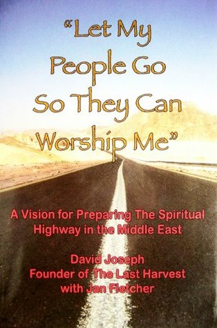 Let My People Go So They Can Worship Me: A Vision for Preparing the Spiritual Highway in the Middle East